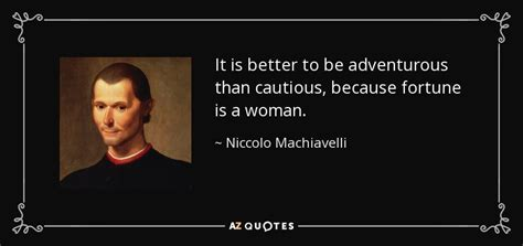 Niccolo Machiavelli quote: It is better to be adventurous